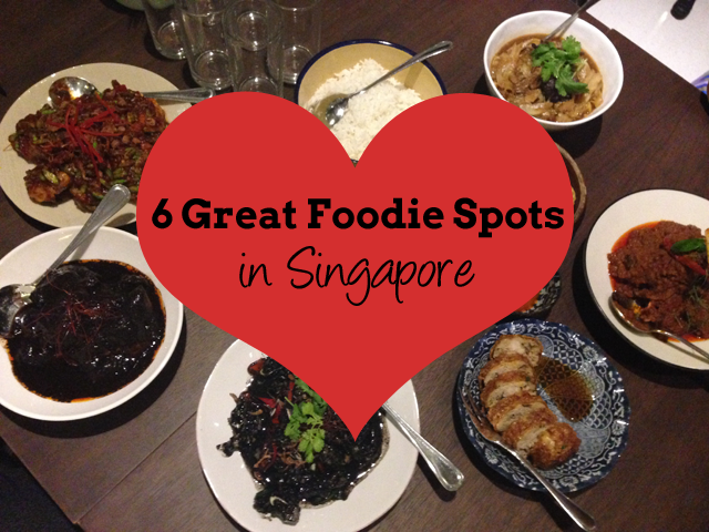 6 Great Foodie Spots in Singapore