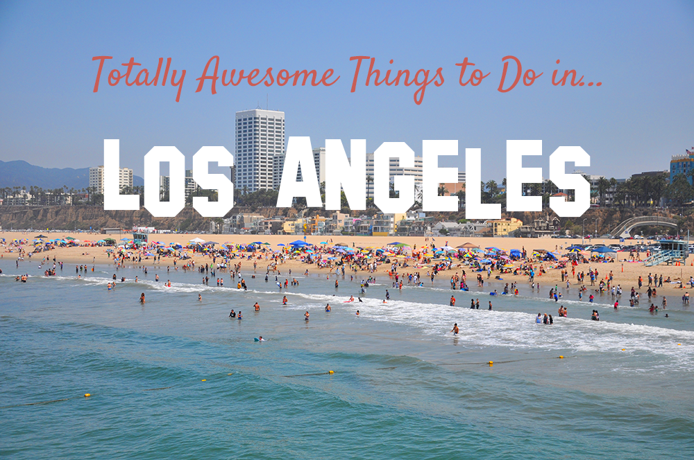 11 totally awesome things to do in los angeles for first